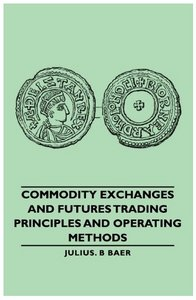 Commodity Exchanges And Futures Trading - Principles And Operating Methods free download