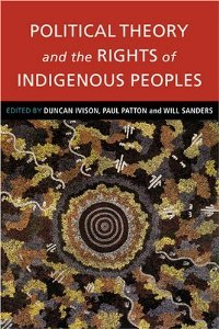 Political Theory and the Rights of Indigenous Peoples free download