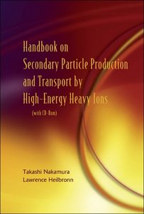 Handbook on Secondary Particle Production And Transport by High-energy Heavy Ions free download