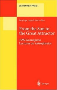 From the Sun to the Great Attractor: 1999 Guanajuato Lectures on Astrophysics free download
