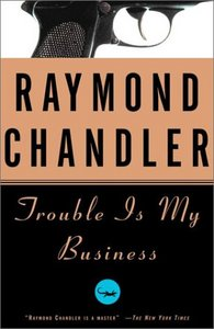Raymond Chandler - Trouble Is My Business free download