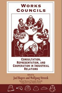 Works Councils: Consultation, Representation, and Cooperation in Industrial Relations free download