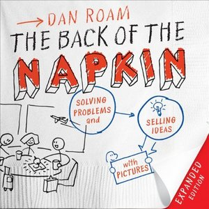 The Back of the Napkin (Expanded Edition): Solving Problems and Selling Ideas with Pictures free download