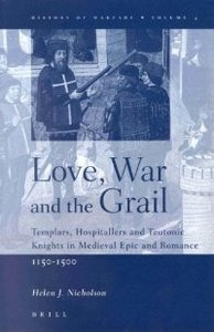 Love, War and the Grail: Templars, Hospitallers and Teutonic Knights in Medieval Epic and Romance, 1150-1500 free download