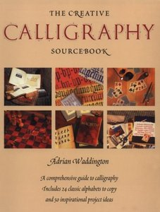 The Creative Calligraphy Sourcebook: Choose from 50 Imaginative Projects and 28 Alphabets to... free download