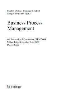 Business Process Management: 6th International Conference, BPM 2008, Milan, Italy, September 2-4, 2008, Proceedings free download