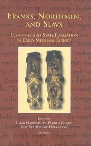 Franks, Northmen, and Slavs: Identities and State Formation in Early Medieval Europe (Cursor Mundi) free download