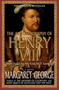 Margaret George - The Autobiography of Henry VIII: With Notes by His Fool, Will Somers free download
