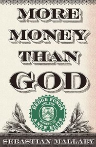 Sebastian Mallaby - More Money Than God: Hedge Funds and the Making of a New Elite free download
