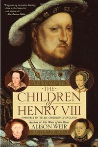 Alison Weir - The Children of Henry VIII free download