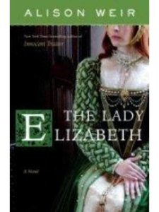 Alison Weir - The Lady Elizabeth: A Novel free download