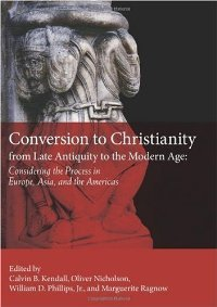 Conversion to Christianity from Late Antiquity to the Modern Age: Considering the Process in Europe, Asia, and the Americas free download