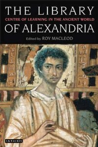The Library of Alexandria: Centre of Learning in the Ancient World, Revised Edition free download