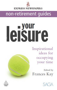Frances Kay - Your Leisure: Inspirational Ideas for Occupying Your Time free download