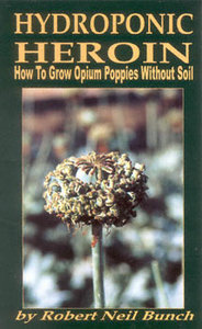 Hydroponic Heroin: How to Grow Opium Poppies Without Soil free download
