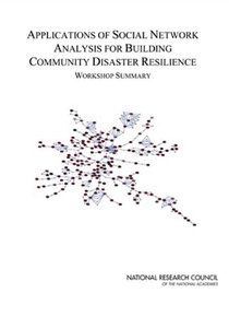 Applications of Social Network Analysis for Building Community Disaster Resilience: Workshop Summary free download