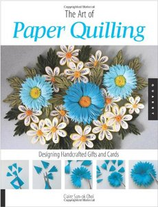 The Art of Paper Quilling: Designing Handcrafted Gifts and Cards free download