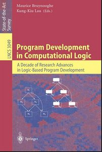 Program Development in Computational Logic: A Decade of Research Advances in Logic-Based Program Development free download