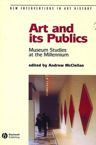 Art and Its Publics: Museum Studies at the Millennium (New Interventions in Art History) free download