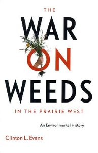 The War On Weeds in the Prairie West : An Environmental History free download