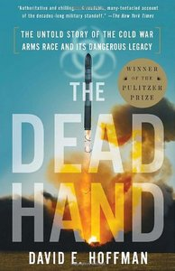 David Hoffman - The Dead Hand: The Untold Story of the Cold War Arms Race and Its Dangerous Legacy free download