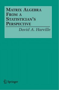 Matrix Algebra From a Statistician's Perspective free download