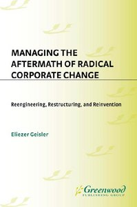 Managing the Aftermath of Radical Corporate Change: Reengineering, Restructuring, and Reinvention free download