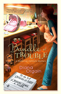 Bundle of Trouble (A Maternal Instincts Mystery) - Diana Orgain free download