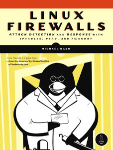 Michael Rash - Linux Firewalls: Attack Detection and Response with iptables, psad, and fwsnort free download
