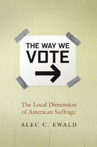 The Way We Vote: The Local Dimension of American Suffrage free download