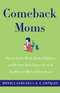 Comeback Moms: How to Leave Work, Raise Children, and Restart Your Career Even if You Haven't Had a Job in Years free download