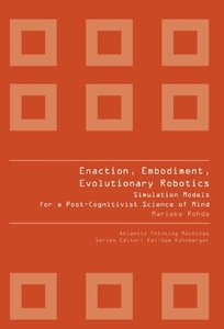 Enaction, Embodiment, Evolutionary Robotics: Simulation Models for a Post-Cognitivist Science of Mind free download