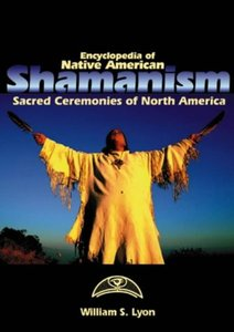 Encyclopedia of Native American Shamanism: Sacred Ceremonies of North America free download
