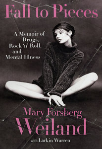 Mary Forsberg Weiland, Larkin Warren - Fall to Pieces: A Memoir of Drugs, Rock 'n' Roll, and Mental Illness free download