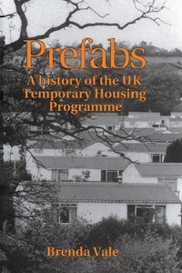 Prefabs: A history of the UK Temporary Housing Programme free download