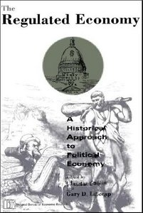 The Regulated Economy: A Historical Approach to Political Economy free download