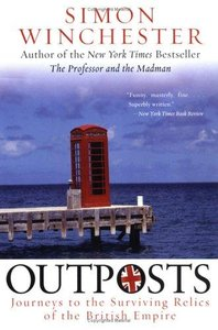 Simon Winchester - Outposts: Journeys to the Surviving Relics of the British Empire free download