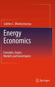Energy Economics: Concepts, Issues, Markets and Governance by Subhes C. Bhattacharyya free download