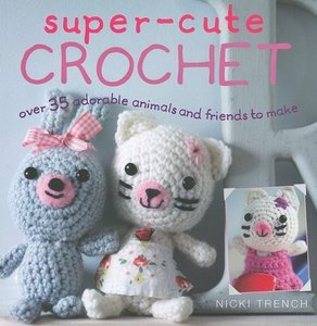 Super-Cute Crochet: Over 35 Adorable Animals and Friends to Make free download
