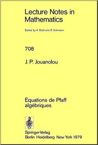 Equations de Pfaff algebriques (Lecture notes in mathematics) by Jean-Pierre Jouanolou free download