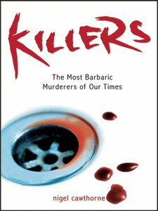 Nigel Cawthorne - Killers: The Most Barbaric Murderers of Our Times free download