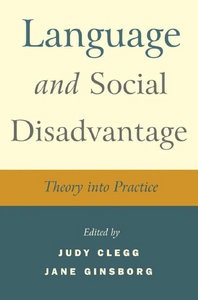 Judy Clegg, Jane Ginsborg - Language and Social Disadvantage: Theory into Practice free download