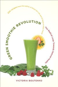 Green Smoothie Revolution: The Radical Leap Towards Natural Health free download