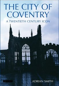 The City of Coventry: A Twentieth Century Icon free download