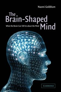 The Brain-Shaped Mind: What the Brain Can Tell Us About the Mind free download