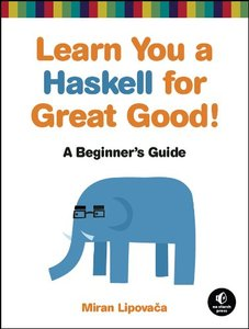 Learn You a Haskell for Great Good!: A Beginner's Guide free download