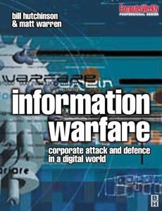 Information Warfare: corporate attack and defence in a digital world free download