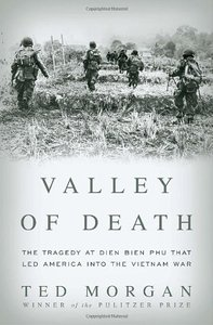 Valley of Death: The Tragedy at Dien Bien Phu That Led America into the Vietnam War free download