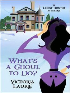 Victoria Laurie - What's a Ghoul to Do? (Ghost Hunter Mysteries, Book 1) free download