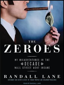 The Zeroes: My Misadventures in the Decade Wall Street Went Insane free download